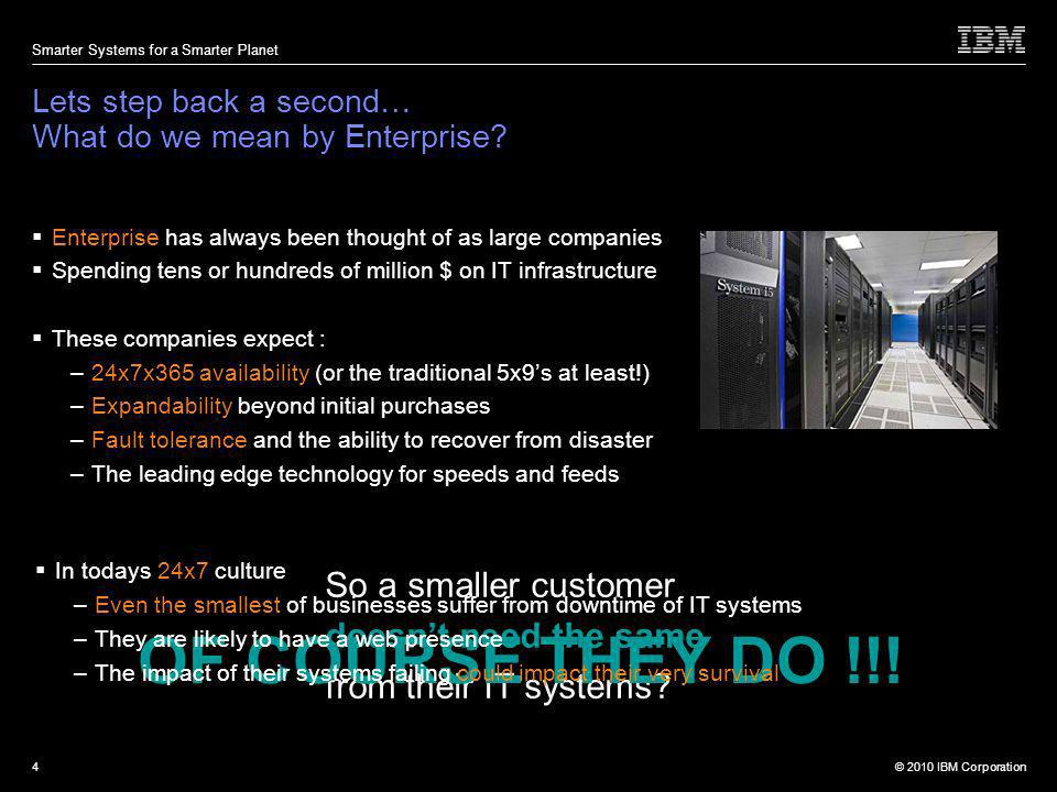 © 2010 IBM Corporation Smarter Systems for a Smarter Planet 4 Lets step back a second… What do we mean by Enterprise.