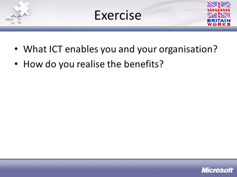 Exercise What ICT enables you and your organisation How do you realise the benefits p. 5