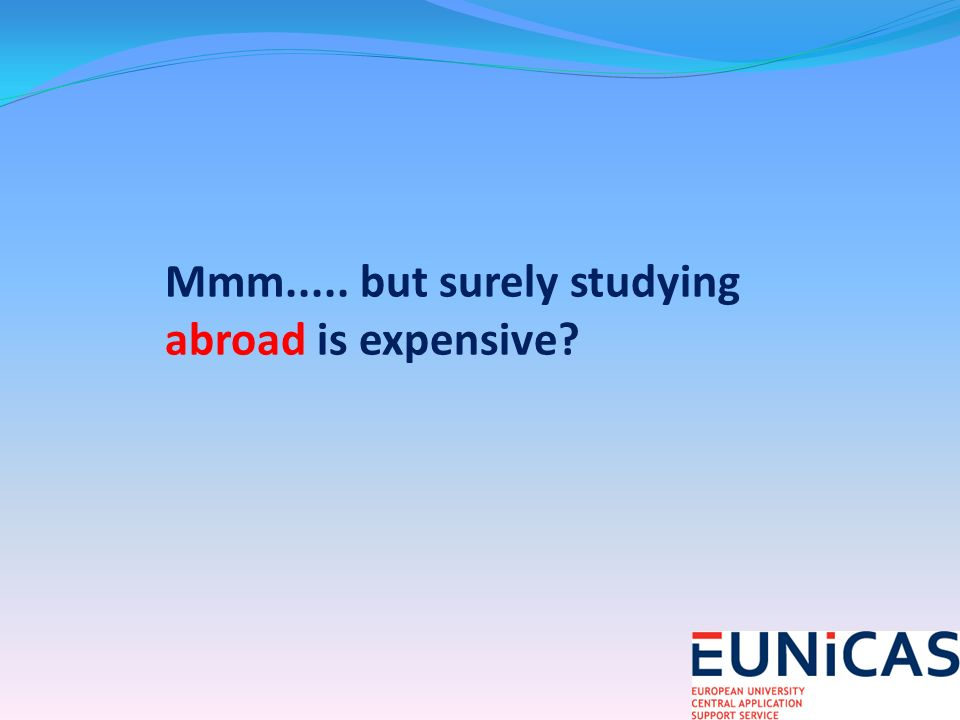 Mmm..... but surely studying abroad is expensive