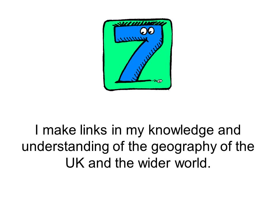 I make links in my knowledge and understanding of the geography of the UK and the wider world.
