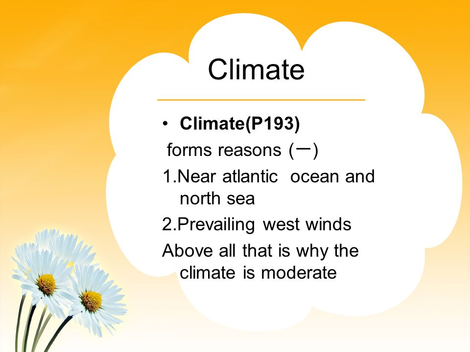 Climate Climate(P193) forms reasons ( ) 1.Near atlantic ocean and north sea 2.Prevailing west winds Above all that is why the climate is moderate