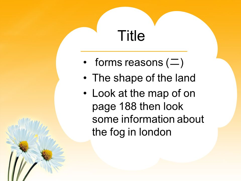 Title forms reasons ( ) The shape of the land Look at the map of on page 188 then look some information about the fog in london
