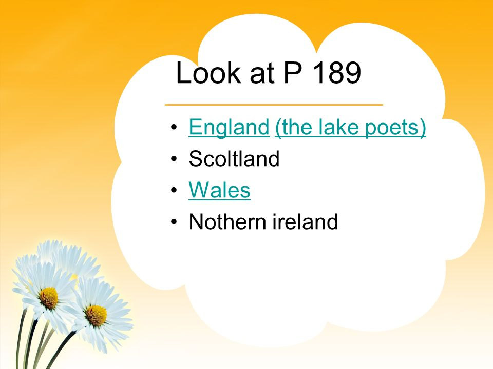 Look at P 189 England (the lake poets)England(the lake poets) Scoltland Wales Nothern ireland