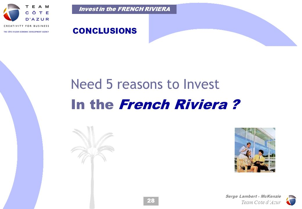 28 Serge Lambert - McKenzie Team Cote dAzur CONCLUSIONS Need 5 reasons to Invest In the French Riviera .