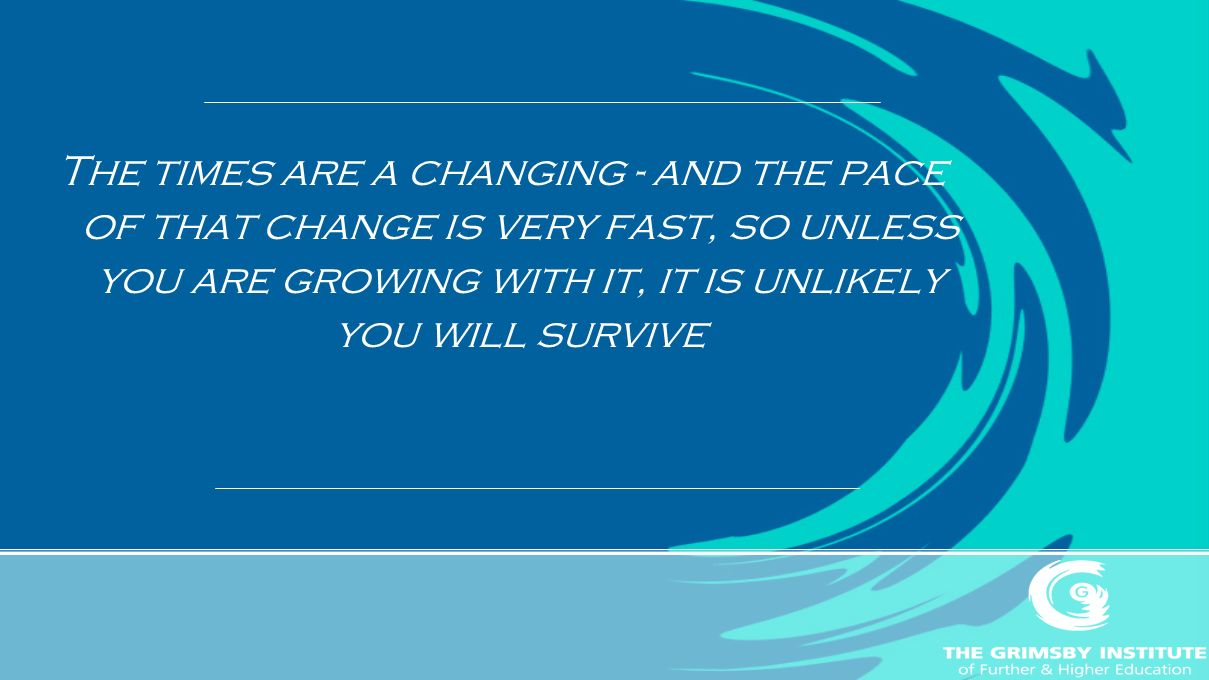 The times are a changing - and the pace of that change is very fast, so unless you are growing with it, it is unlikely you will survive
