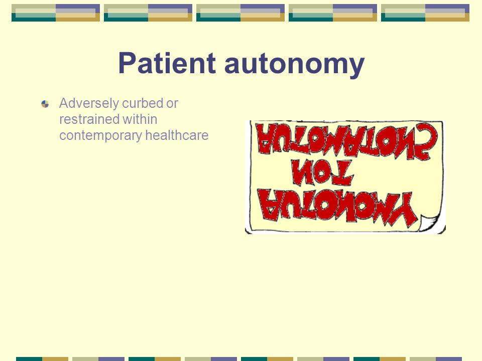 Patient autonomy Adversely curbed or restrained within contemporary healthcare