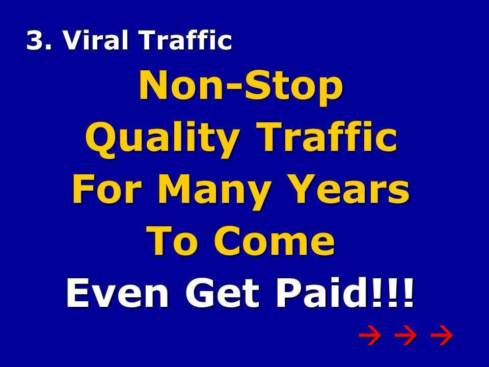 3. Viral Traffic Non-Stop Quality Traffic For Many Years To Come Even Get Paid!!!