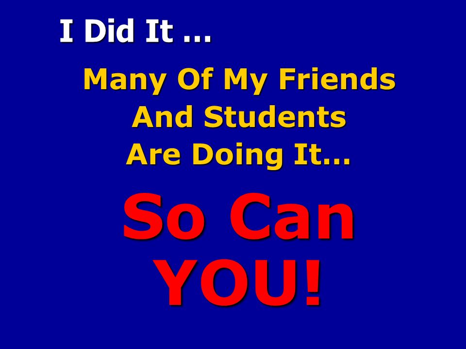 I Did It … Many Of My Friends And Students Are Doing It… So Can YOU!