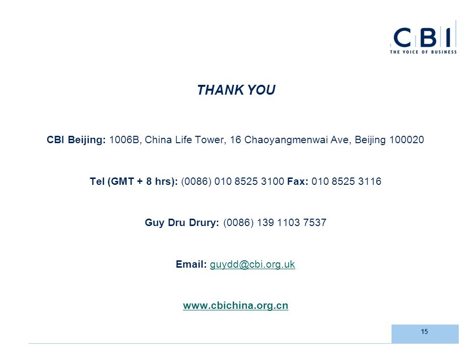 15 THANK YOU CBI Beijing: 1006B, China Life Tower, 16 Chaoyangmenwai Ave, Beijing Tel (GMT + 8 hrs): (0086) Fax: Guy Dru Drury: (0086)