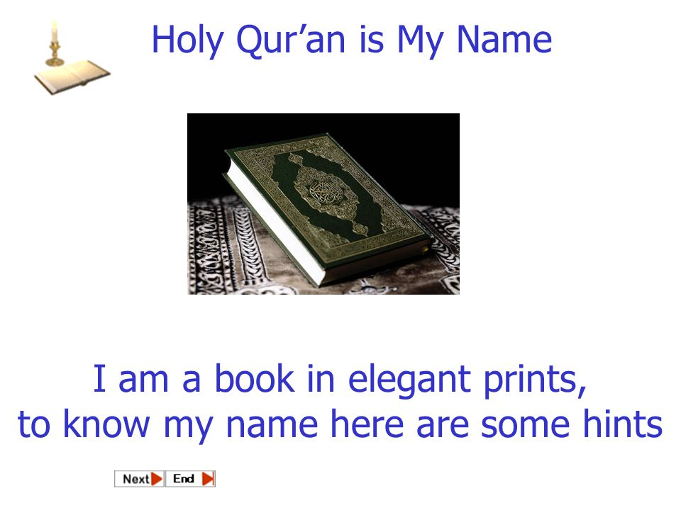 I am a book in elegant prints, to know my name here are some hints Holy Quran is My Name