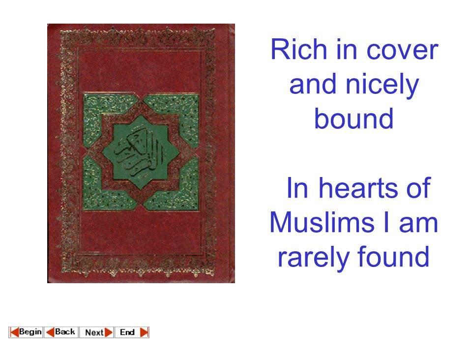 Rich in cover and nicely bound In hearts of Muslims I am rarely found
