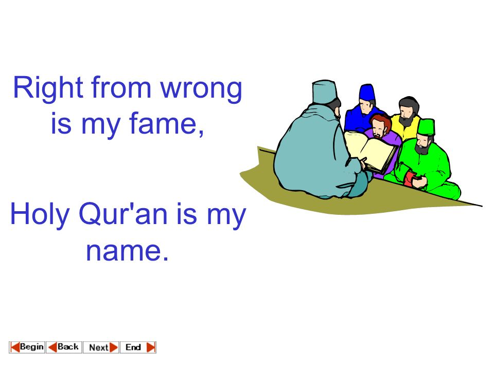 Right from wrong is my fame, Holy Qur an is my name.