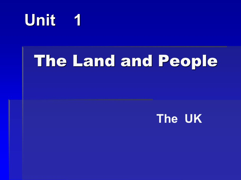 The Land and People The Land and People Unit 1 The UK