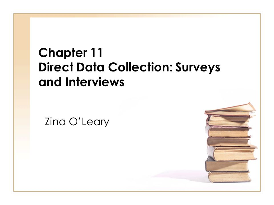 Chapter 11 Direct Data Collection: Surveys and Interviews Zina OLeary