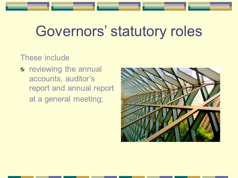 Governors statutory roles These include reviewing the annual accounts, auditors report and annual report at a general meeting;