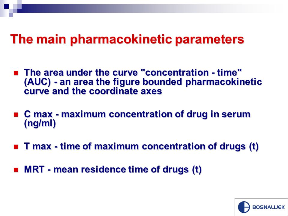 The main pharmacokinetic parameters The area under the curve concentration - time (AUC) - an area the figure bounded pharmacokinetic curve and the coordinate axes The area under the curve concentration - time (AUC) - an area the figure bounded pharmacokinetic curve and the coordinate axes C max - maximum concentration of drug in serum (ng/ml) C max - maximum concentration of drug in serum (ng/ml) T max - time of maximum concentration of drugs (t) T max - time of maximum concentration of drugs (t) MRT - mean residence time of drugs (t) MRT - mean residence time of drugs (t)