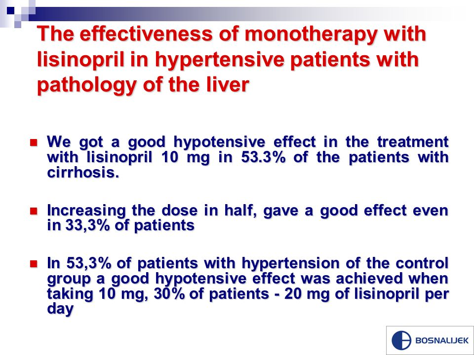 The effectiveness of monotherapy with lisinopril in hypertensive patients with pathology of the liver We got a good hypotensive effect in the treatment with lisinopril 10 mg in 53.3% of the patients with cirrhosis.