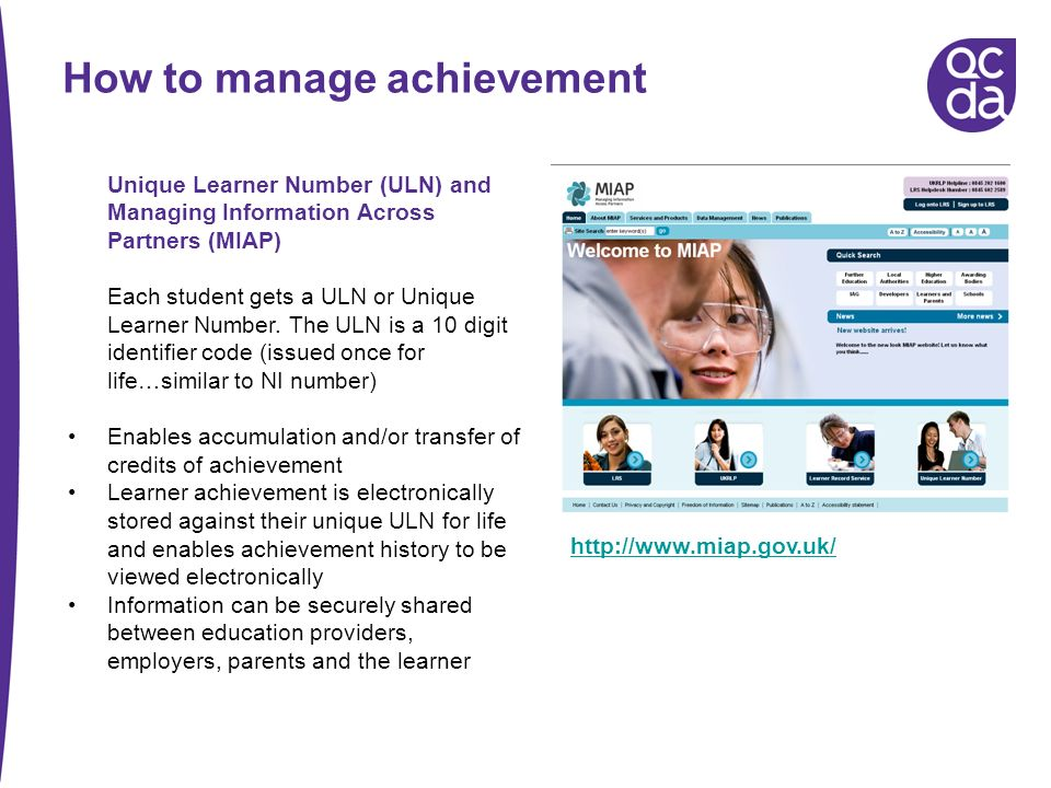How to manage achievement Unique Learner Number (ULN) and Managing Information Across Partners (MIAP) Each student gets a ULN or Unique Learner Number.