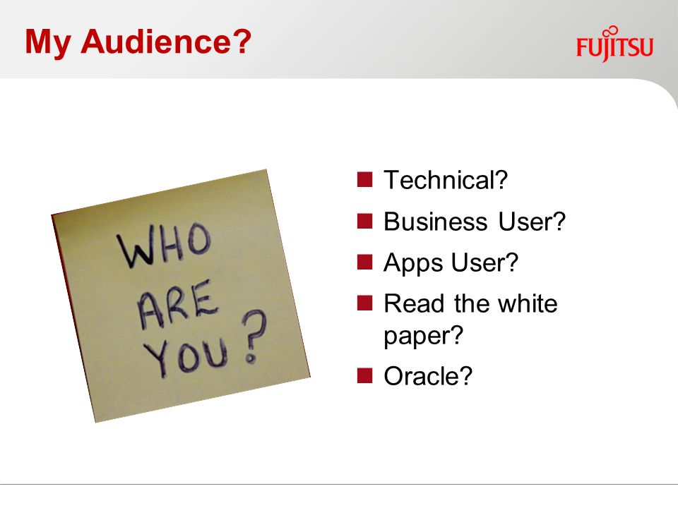 My Audience Technical Business User Apps User Read the white paper Oracle