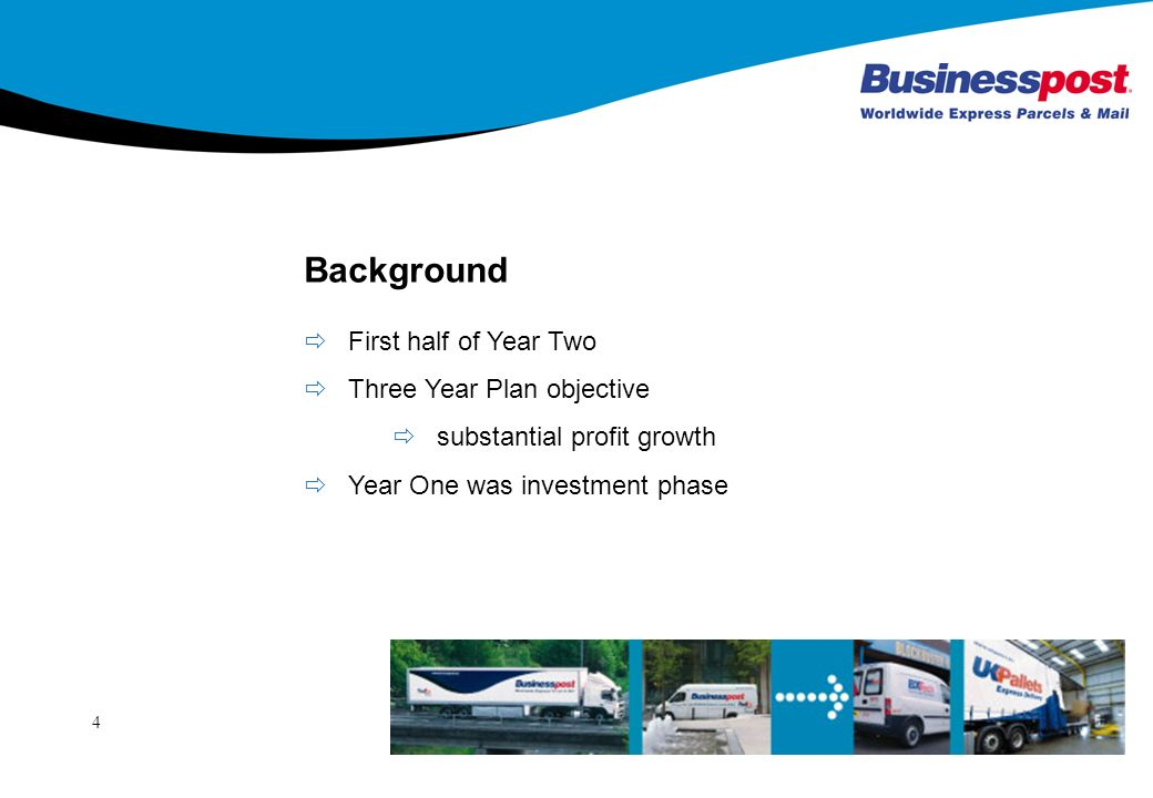 4 Background First half of Year Two Three Year Plan objective substantial profit growth Year One was investment phase