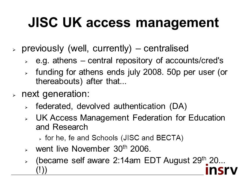 JISC UK access management previously (well, currently) – centralised e.g.