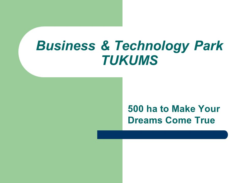 Business & Technology Park TUKUMS 500 ha to Make Your Dreams Come True