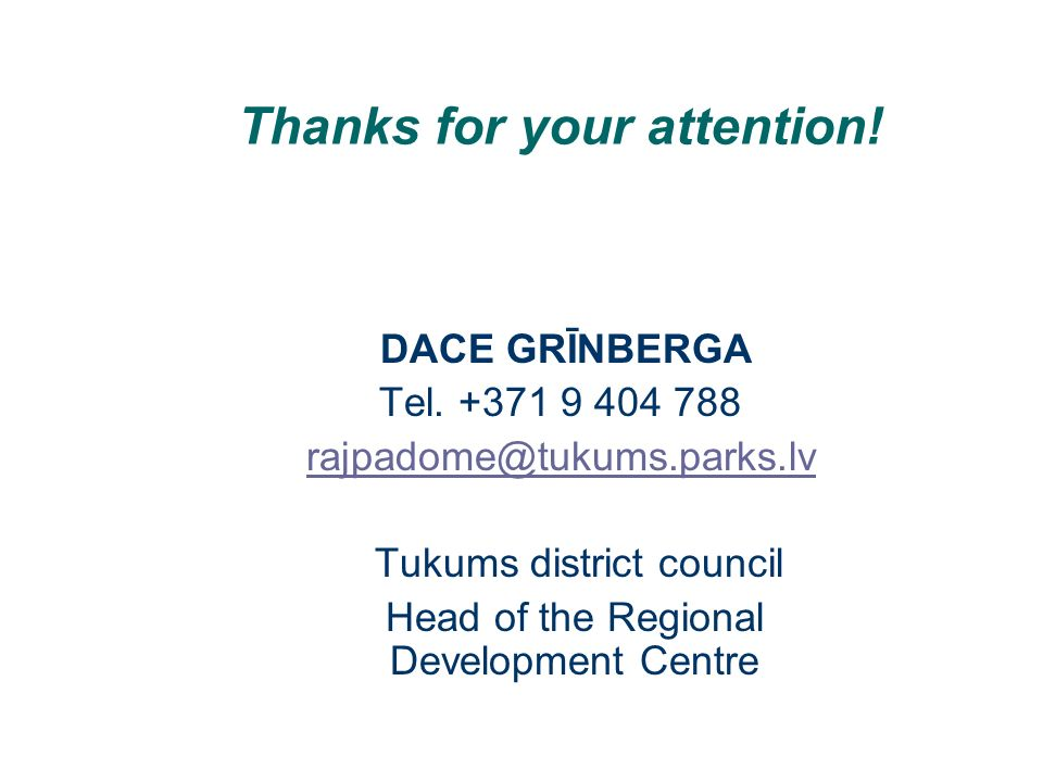Thanks for your attention. DACE GRĪNBERGA Tel.