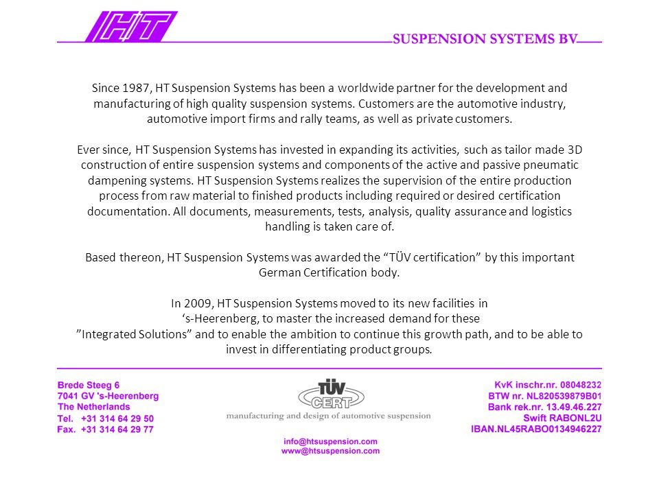 Since 1987, HT Suspension Systems has been a worldwide partner for the development and manufacturing of high quality suspension systems.