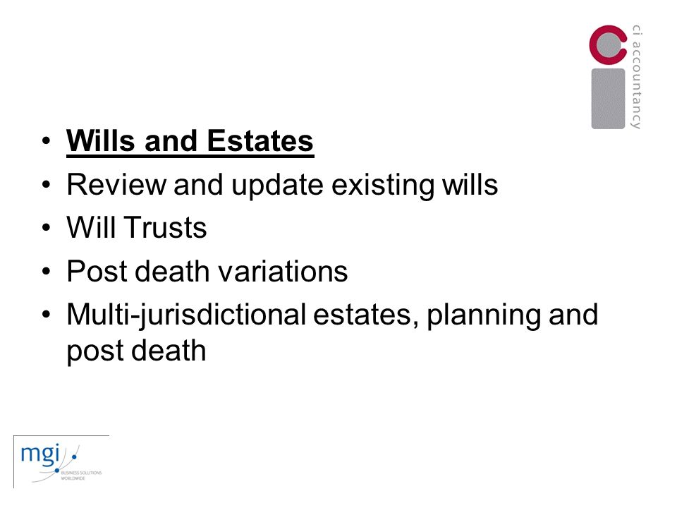 Wills and Estates Review and update existing wills Will Trusts Post death variations Multi-jurisdictional estates, planning and post death