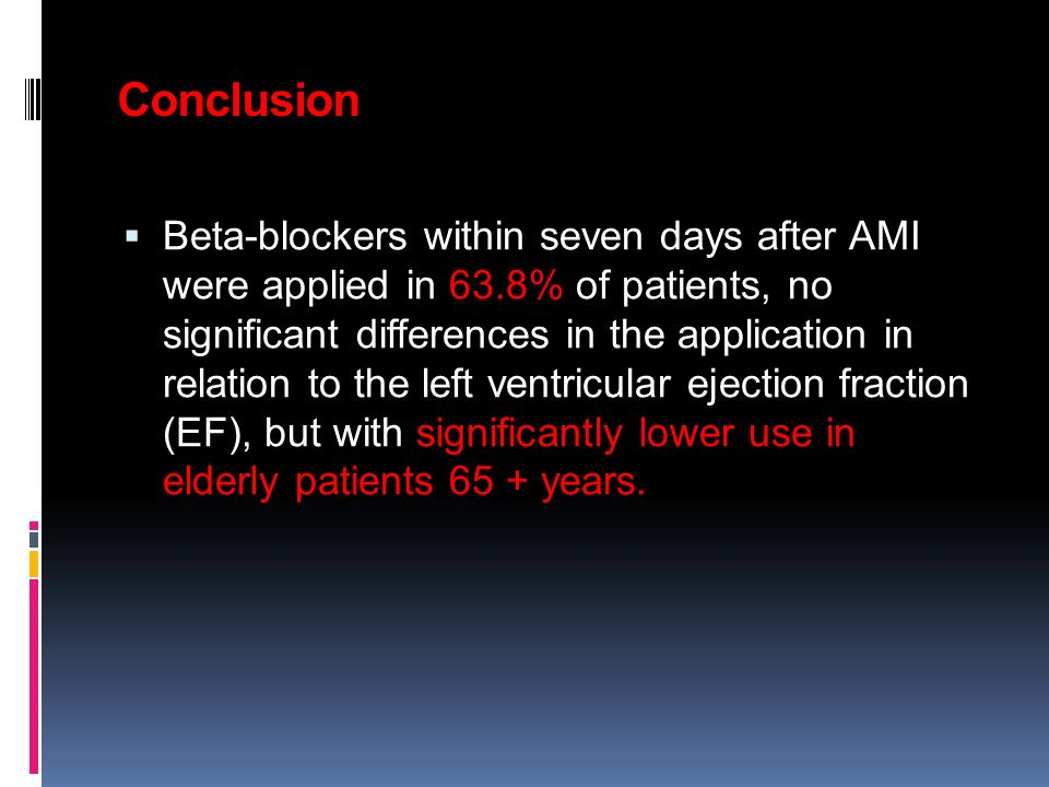 Conclusion Beta-blockers within seven days after AMI were applied in 63.8% of patients, no significant differences in the application in relation to the left ventricular ejection fraction (EF), but with significantly lower use in elderly patients 65 + years.