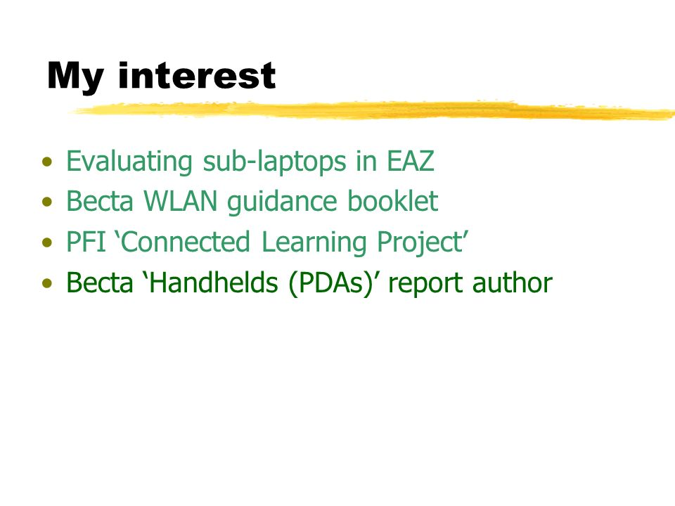 My interest Evaluating sub-laptops in EAZ Becta WLAN guidance booklet PFI Connected Learning Project Becta Handhelds (PDAs) report author