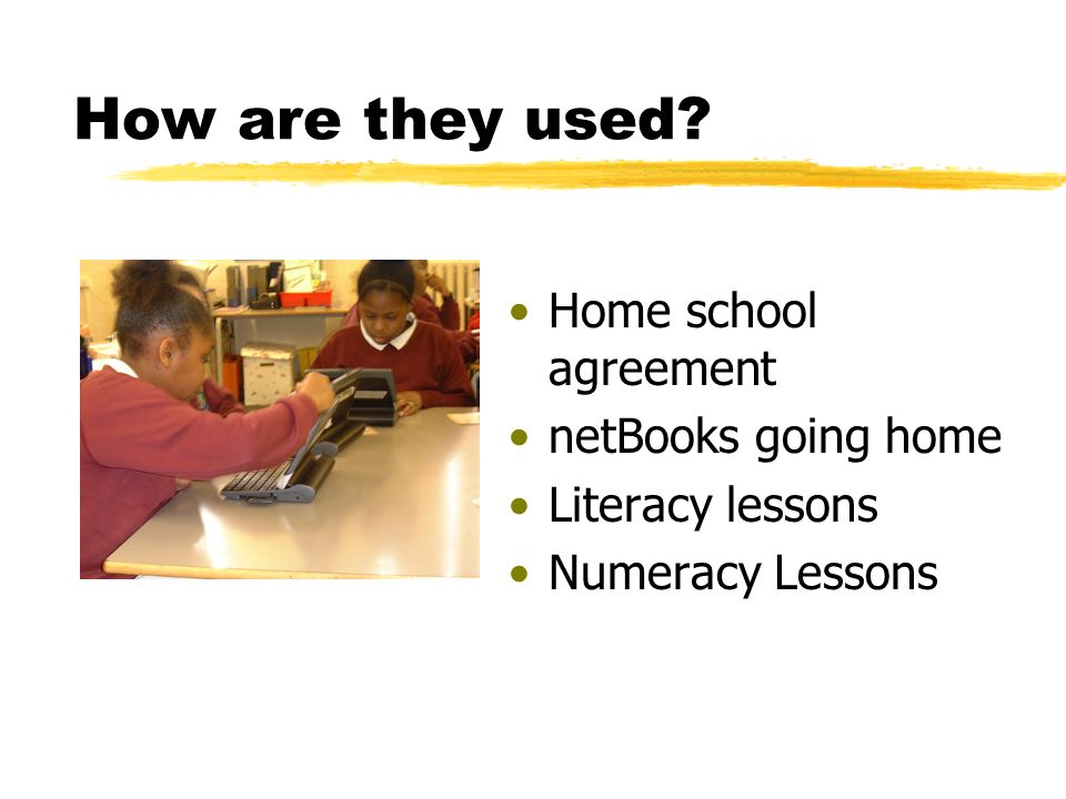 How are they used Home school agreement netBooks going home Literacy lessons Numeracy Lessons