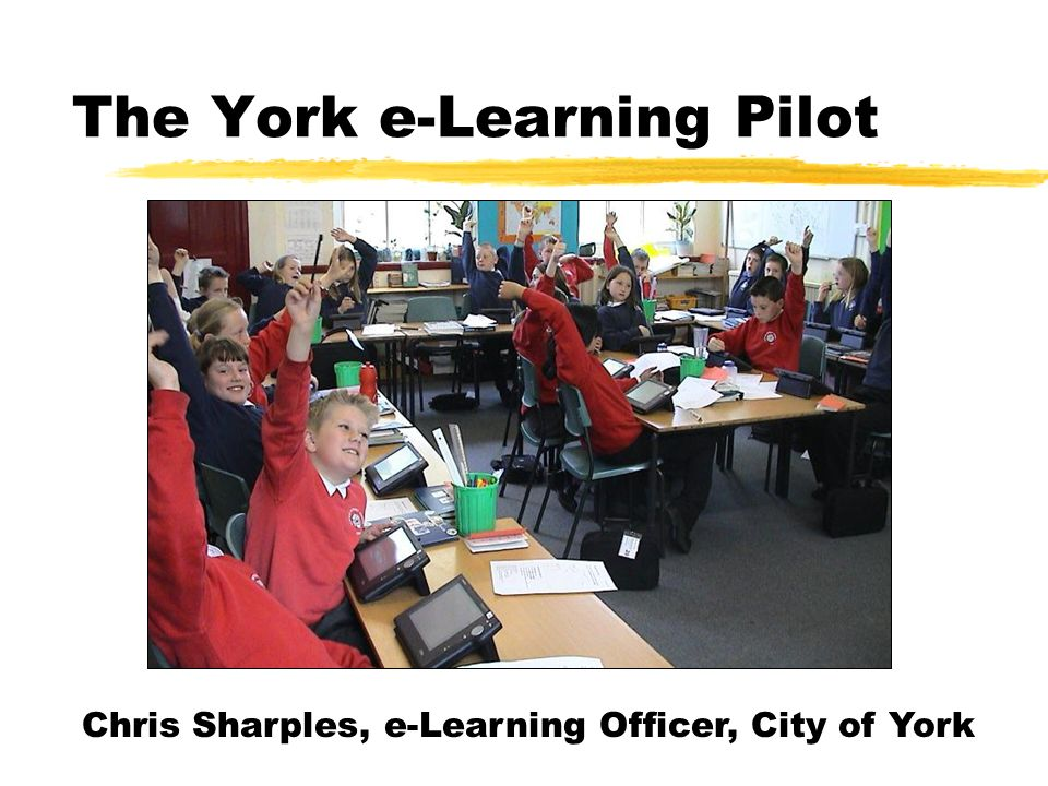The York e-Learning Pilot Chris Sharples, e-Learning Officer, City of York