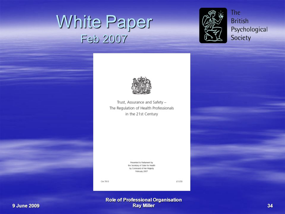 9 June 2009 Role of Professional Organisation Ray Miller34 White Paper Feb 2007