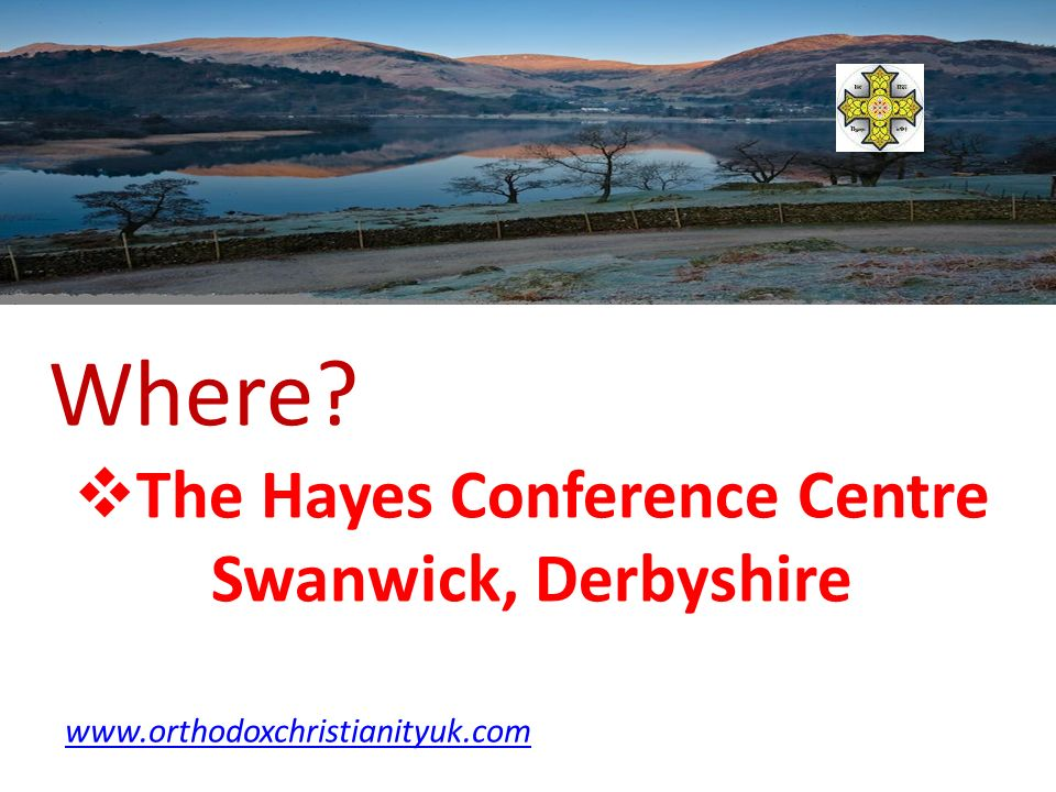 Where The Hayes Conference Centre Swanwick, Derbyshire www.orthodoxchristianityuk.com