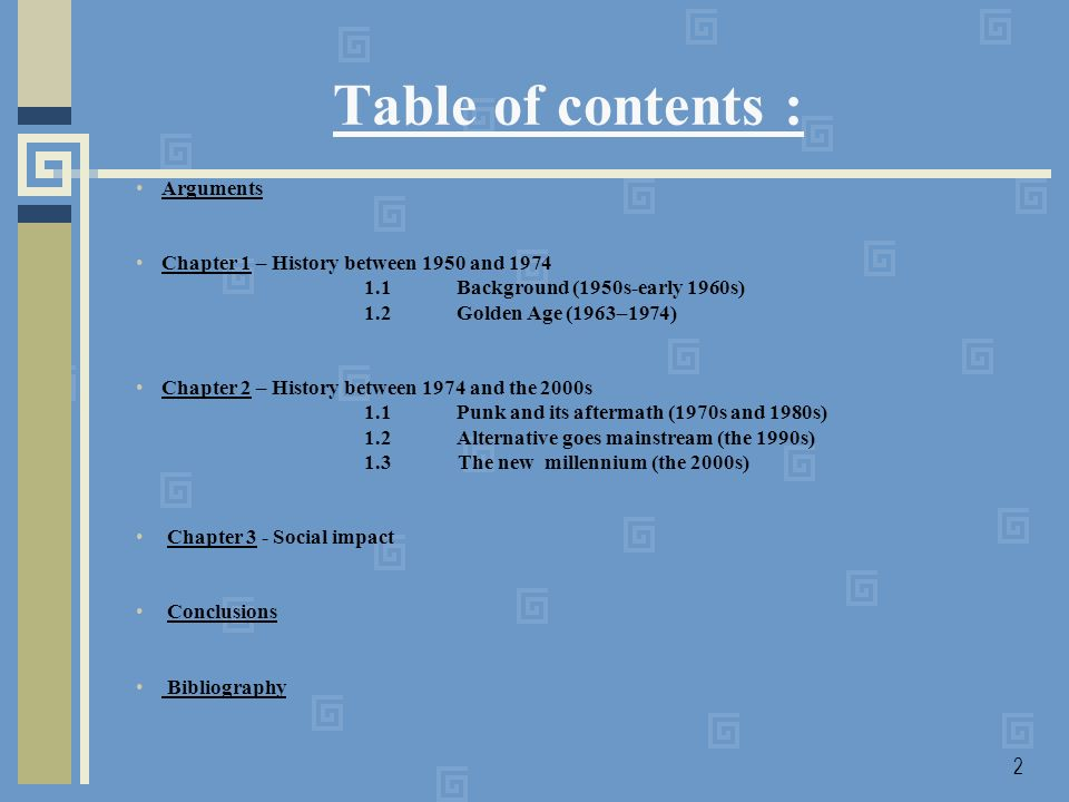 2 Table of contents : Arguments Chapter 1 – History between 1950 and 1974 1.1Background (1950s-early 1960s) 1.2Golden Age (1963–1974) Chapter 2 – History between 1974 and the 2000s 1.1Punk and its aftermath (1970s and 1980s) 1.2Alternative goes mainstream (the 1990s) 1.3 The new millennium (the 2000s) Chapter 3 - Social impact Conclusions Bibliography