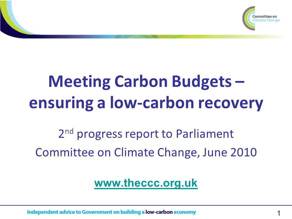 1 Meeting Carbon Budgets – ensuring a low-carbon recovery 2 nd progress report to Parliament Committee on Climate Change, June