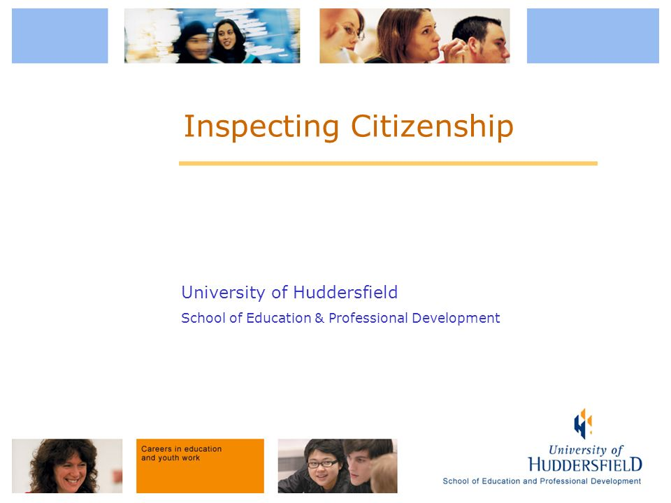 University of Huddersfield School of Education & Professional Development Inspecting Citizenship