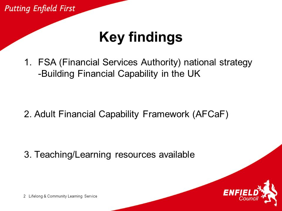 Lifelong & Community Learning Service2 Key findings 1.FSA (Financial Services Authority) national strategy -Building Financial Capability in the UK 2.