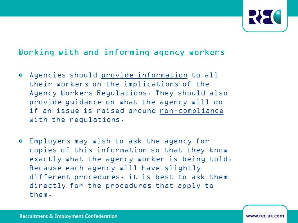 Working with and informing agency workers Agencies should provide information to all their workers on the implications of the Agency Workers Regulations.