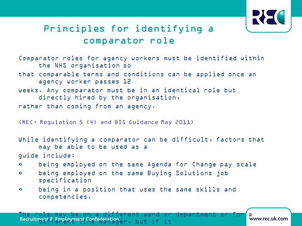 Principles for identifying a comparator role Comparator roles for agency workers must be identified within the NHS organisation so that comparable terms and conditions can be applied once an agency worker passes 12 weeks.