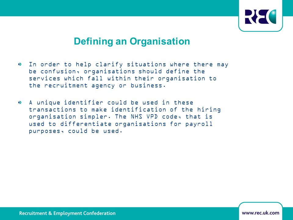 Defining an Organisation In order to help clarify situations where there may be confusion, organisations should define the services which fall within their organisation to the recruitment agency or business.