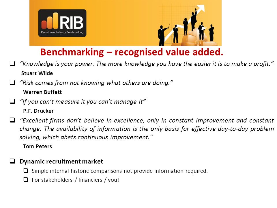Benchmarking – recognised value added. Knowledge is your power.