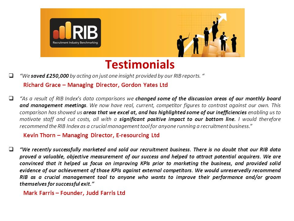 Testimonials We saved £250,000 by acting on just one insight provided by our RIB reports.