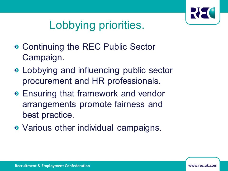 Lobbying priorities. Continuing the REC Public Sector Campaign.