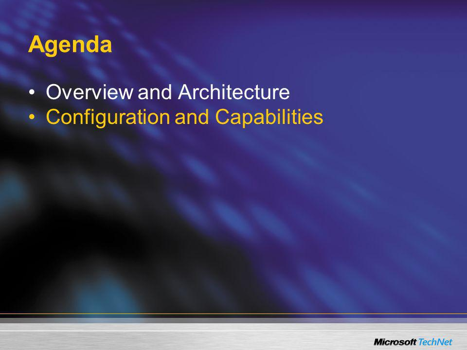 Agenda Overview and Architecture Configuration and Capabilities