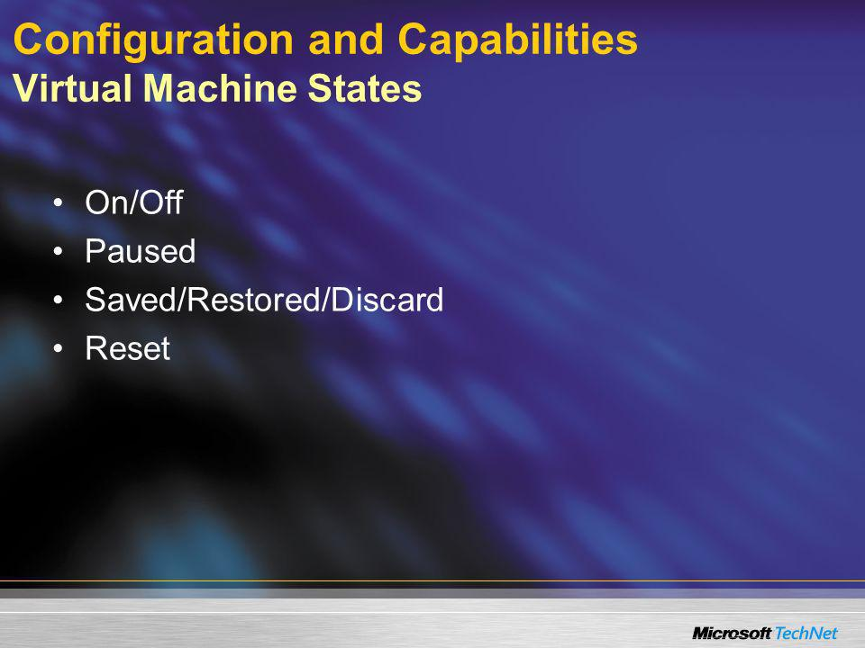 Configuration and Capabilities Virtual Machine States On/Off Paused Saved/Restored/Discard Reset
