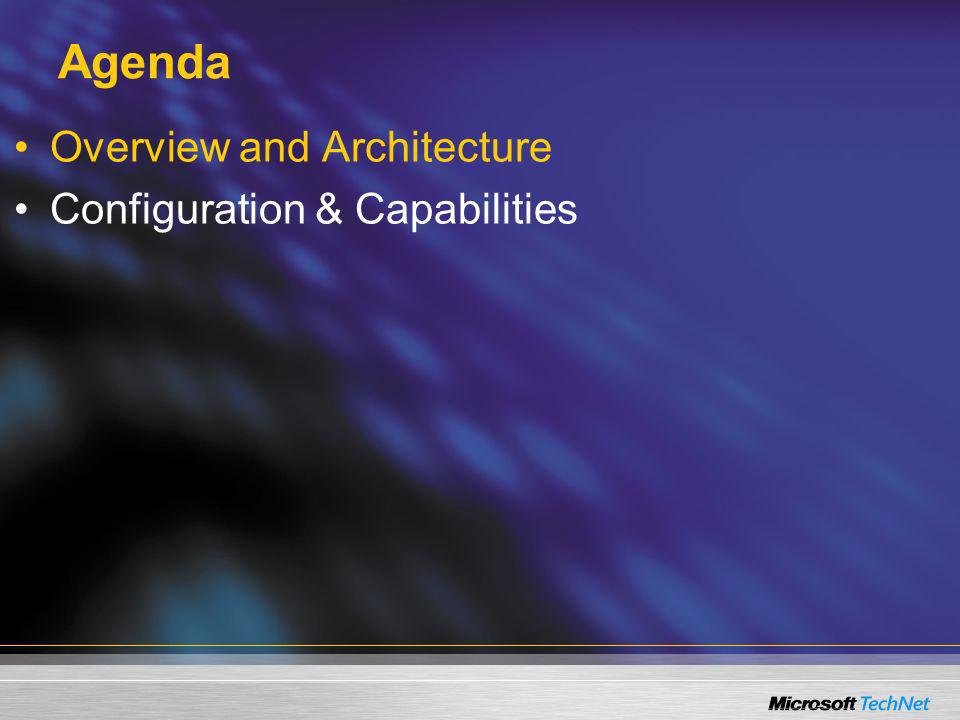 Agenda Overview and Architecture Configuration & Capabilities