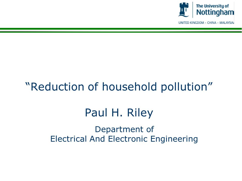 Reduction of household pollution Paul H. Riley Department of Electrical And Electronic Engineering