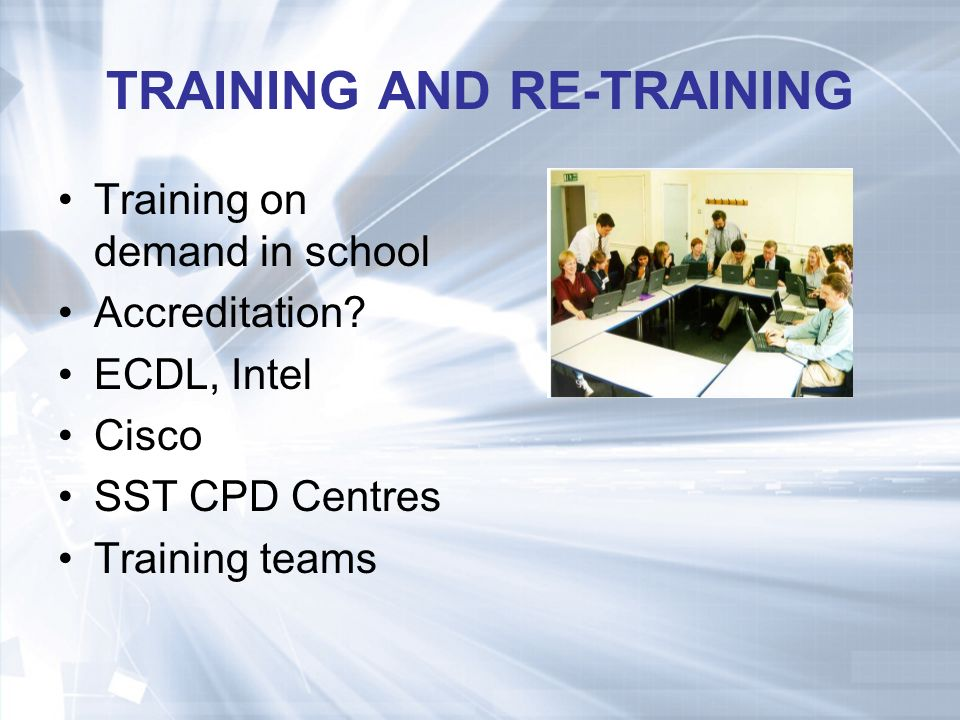 TRAINING AND RE-TRAINING Training on demand in school Accreditation.